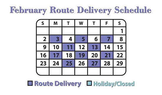 February Route Delivery Schedule: 3rd, 5th, 7th, 11th, 13th, 17th, 19th, 21st, 25th, and 27th.